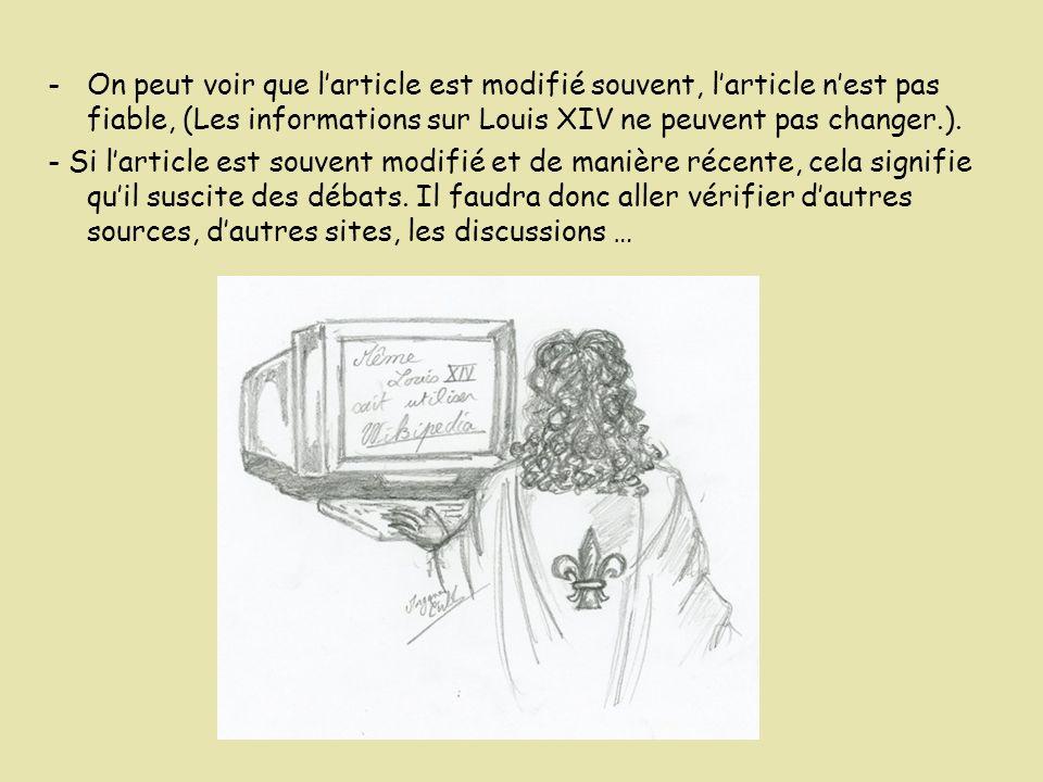 -On peut voir que larticle est modifié souvent, larticle nest pas fiable, (Les informations sur Louis XIV ne peuvent pas changer.). - Si larticle est