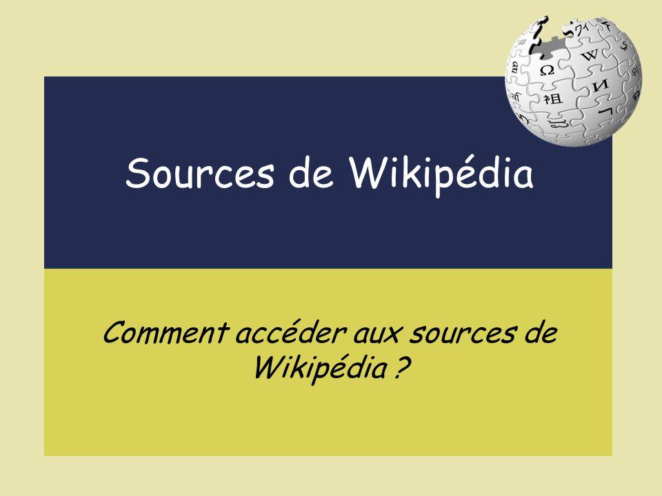Sources de Wikipédia Comment accéder aux sources de Wikipédia ?