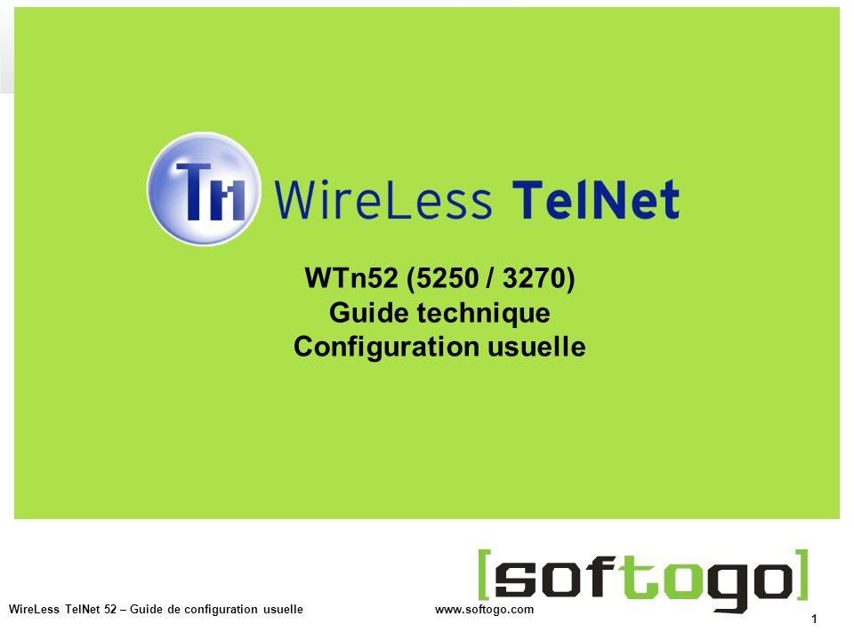 1 WireLess TelNet 52 – Guide de configuration usuelle www.softogo.com WTn52 (5250 / 3270) Guide technique Configuration usuelle