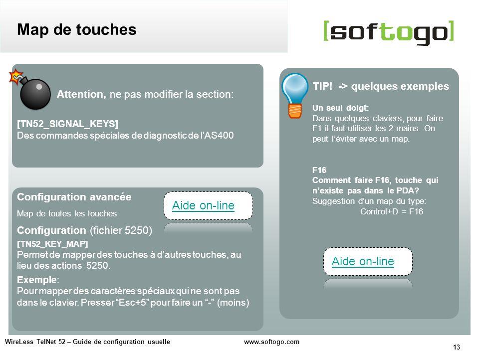 13 WireLess TelNet 52 – Guide de configuration usuelle www.softogo.com Map de touches Attention, ne pas modifier la section: [TN52_SIGNAL_KEYS] Des co