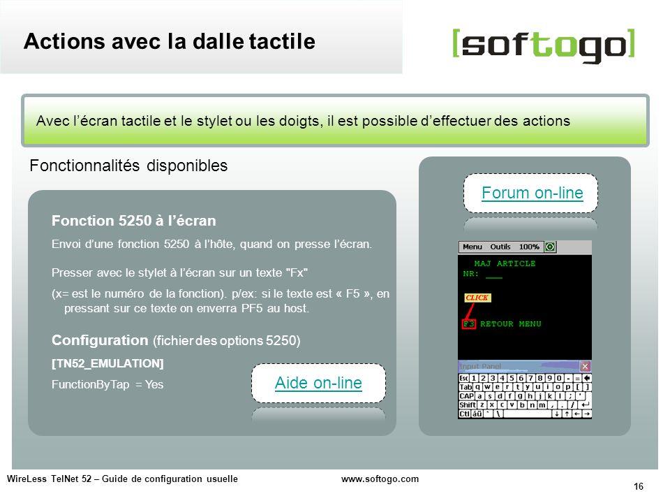 16 WireLess TelNet 52 – Guide de configuration usuelle www.softogo.com Avec lécran tactile et le stylet ou les doigts, il est possible deffectuer des