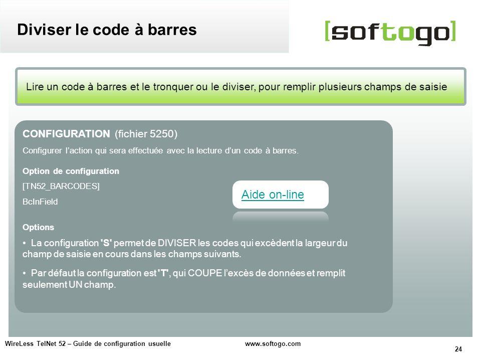 24 WireLess TelNet 52 – Guide de configuration usuelle www.softogo.com Lire un code à barres et le tronquer ou le diviser, pour remplir plusieurs cham