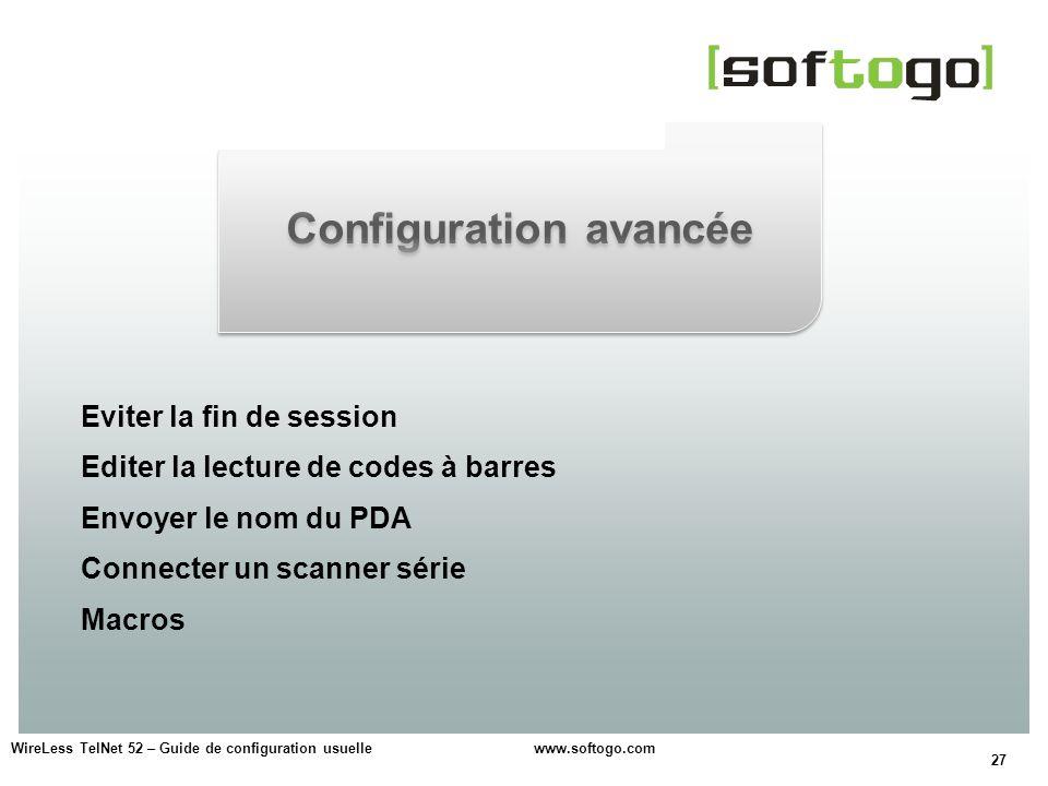 27 WireLess TelNet 52 – Guide de configuration usuelle www.softogo.com Eviter la fin de session Editer la lecture de codes à barres Envoyer le nom du
