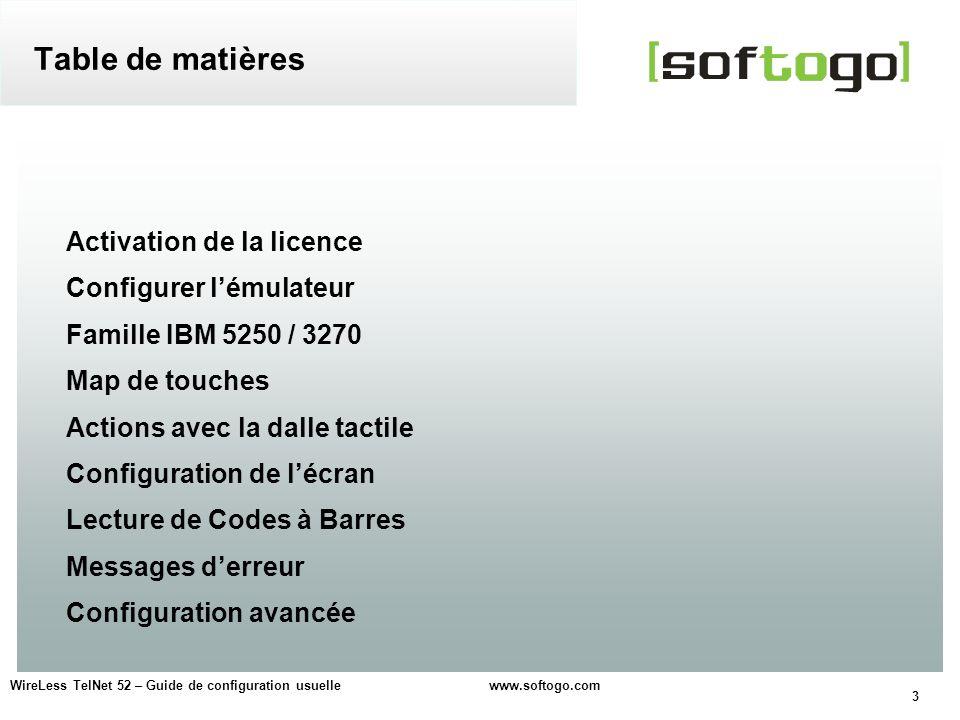 3 WireLess TelNet 52 – Guide de configuration usuelle www.softogo.com Activation de la licence Configurer lémulateur Famille IBM 5250 / 3270 Map de to