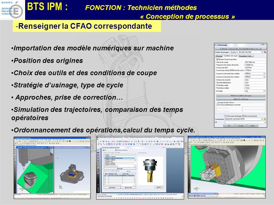 BTS IPM : FONCTION : Technicien méthodes « Conception de processus » -Renseigner la CFAO correspondante Importation des modèle numériques sur machine