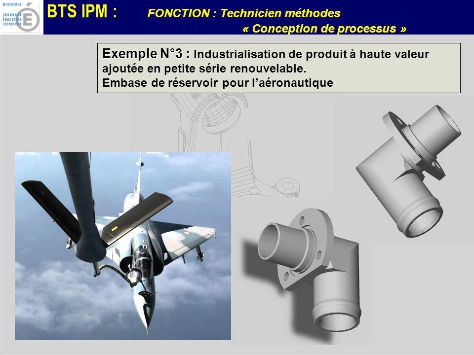 BTS IPM : FONCTION : Technicien méthodes « Conception de processus » Exemple N°3 : Exemple N°3 : Industrialisation de produit à haute valeur ajoutée e