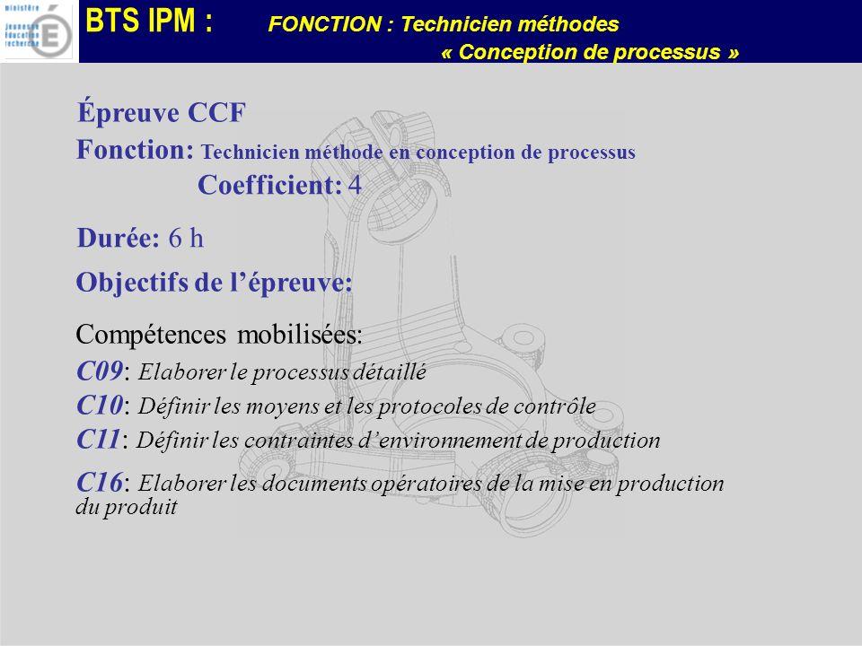 BTS IPM : FONCTION : Technicien méthodes « Conception de processus » Épreuve CCF Fonction: Technicien méthode en conception de processus Coefficient: