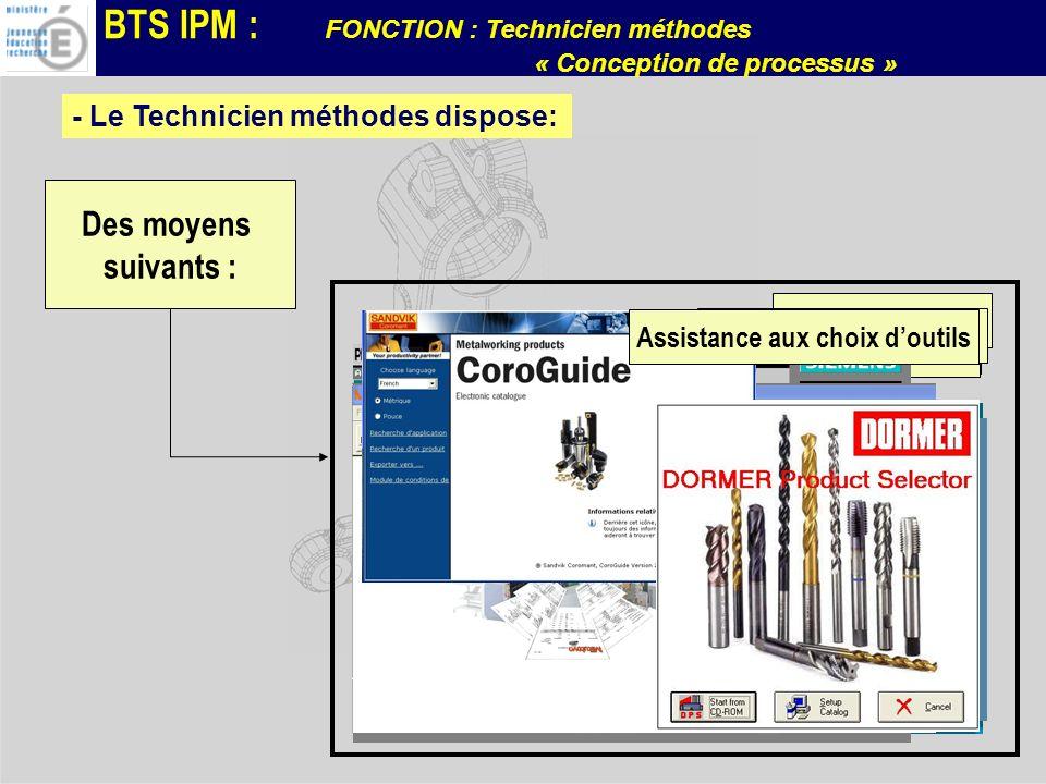 BTS IPM : FONCTION : Technicien méthodes « Conception de processus » - Le Technicien méthodes dispose: Des moyens suivants : CFAOCAOSIMULATIONLogiciel