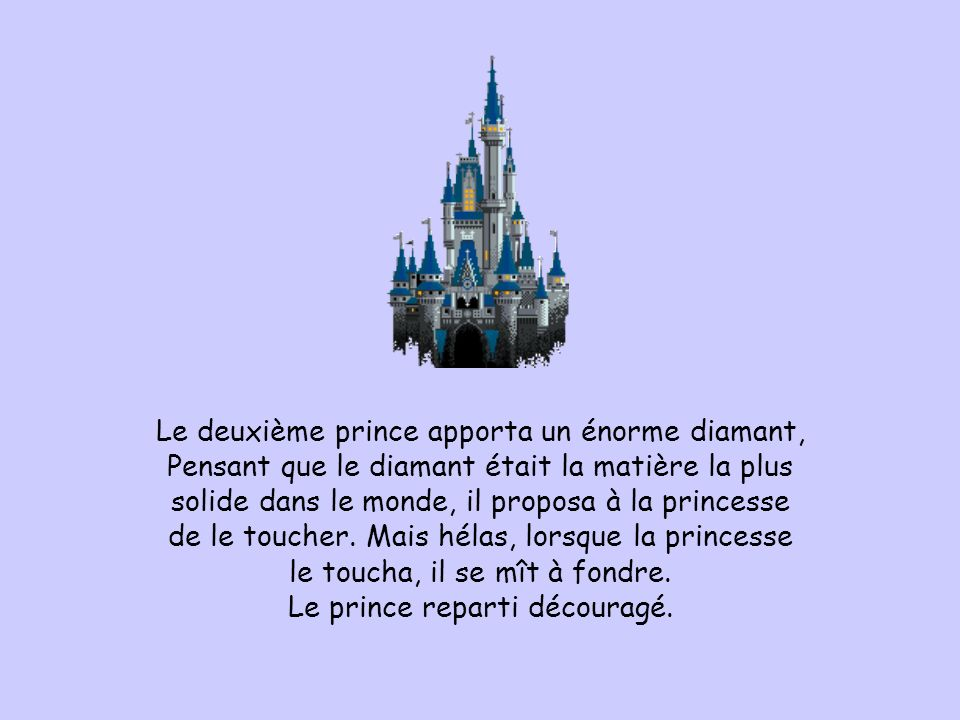 Le deuxième prince apporta un énorme diamant, Pensant que le diamant était la matière la plus solide dans le monde, il proposa à la princesse de le to