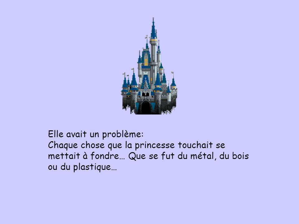 Elle avait un problème: Chaque chose que la princesse touchait se mettait à fondre… Que se fut du métal, du bois ou du plastique…