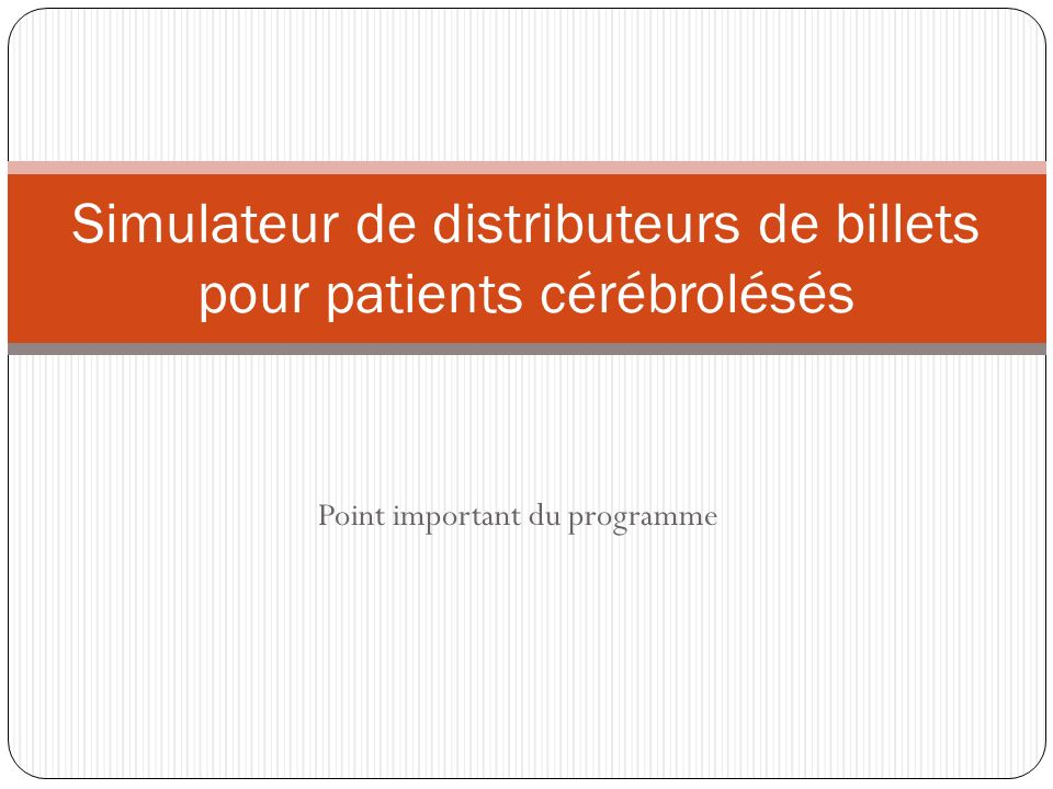 Point important du programme Simulateur de distributeurs de billets pour patients cérébrolésés