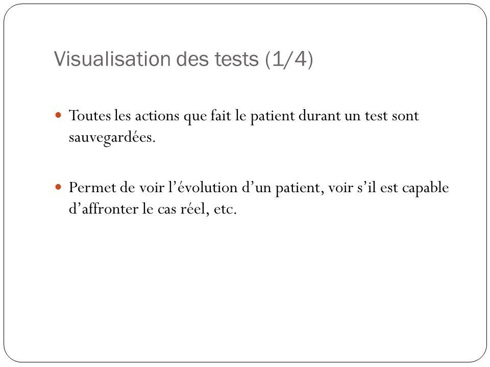 Visualisation des tests (1/4) Toutes les actions que fait le patient durant un test sont sauvegardées.