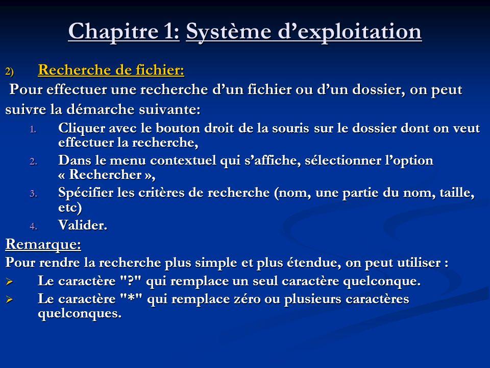 Chapitre 1: Système dexploitation 2) Recherche de fichier: Pour effectuer une recherche dun fichier ou dun dossier, on peut Pour effectuer une recherc