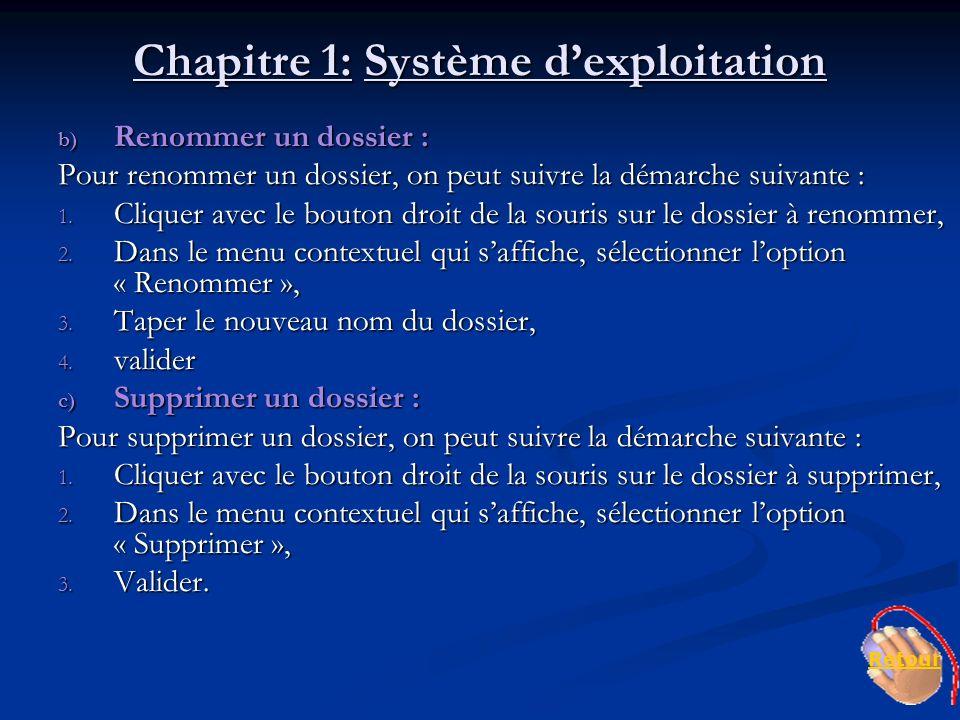 Chapitre 1: Système dexploitation b) Renommer un dossier : Pour renommer un dossier, on peut suivre la démarche suivante : 1. Cliquer avec le bouton d