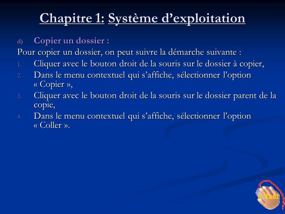 Chapitre 1: Système dexploitation d) Copier un dossier : Pour copier un dossier, on peut suivre la démarche suivante : 1. Cliquer avec le bouton droit