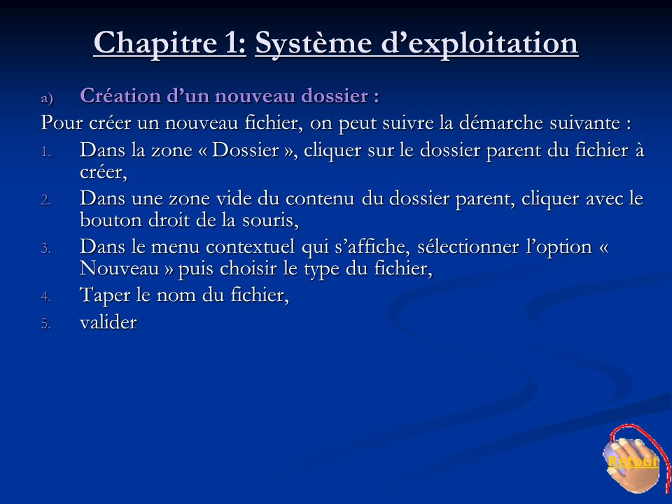 Chapitre 1: Système dexploitation a) Création dun nouveau dossier : Pour créer un nouveau fichier, on peut suivre la démarche suivante : 1. Dans la zo