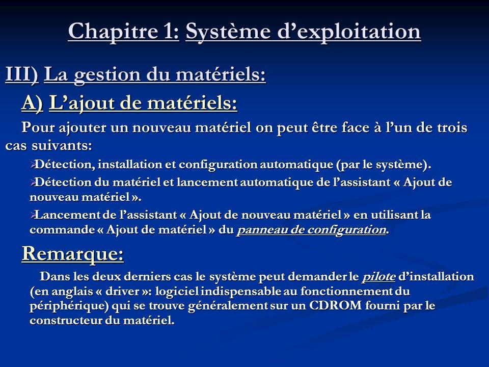 Chapitre 1: Système dexploitation III) La gestion du matériels: A) Lajout de matériels: A) Lajout de matériels: Pour ajouter un nouveau matériel on pe