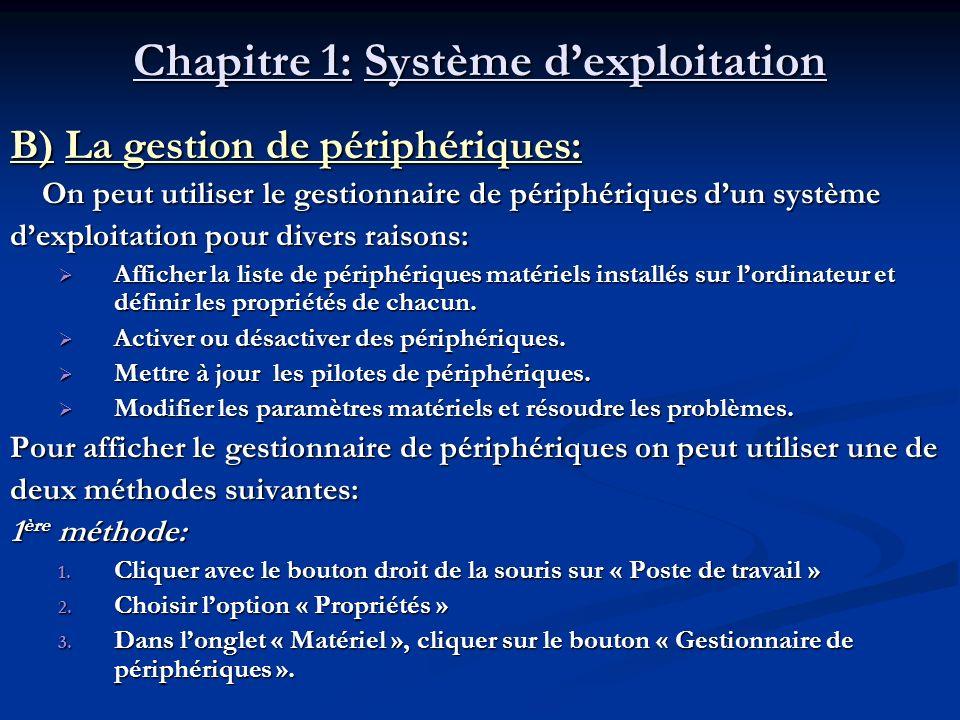 Chapitre 1: Système dexploitation B) La gestion de périphériques: On peut utiliser le gestionnaire de périphériques dun système On peut utiliser le ge