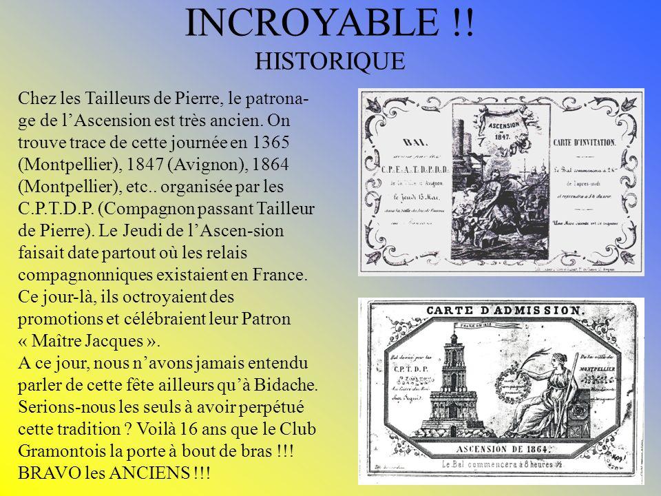 INCROYABLE !! HISTORIQUE Chez les Tailleurs de Pierre, le patrona- ge de lAscension est très ancien. On trouve trace de cette journée en 1365 (Montpel