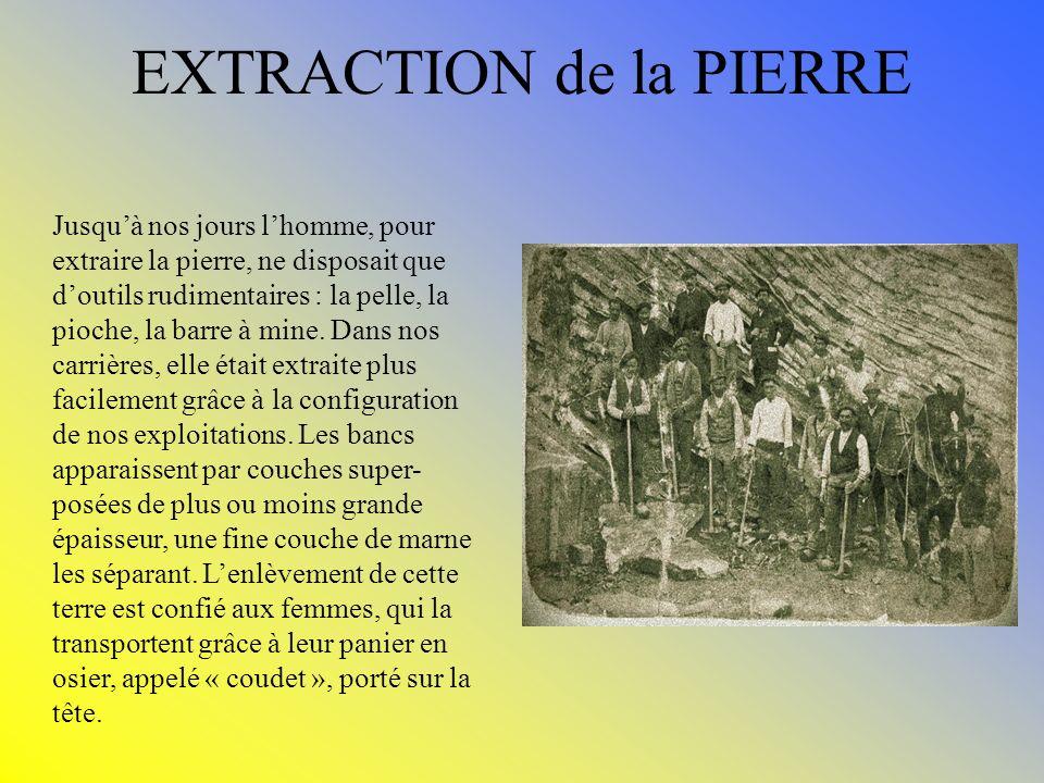 EXTRACTION de la PIERRE Jusquà nos jours lhomme, pour extraire la pierre, ne disposait que doutils rudimentaires : la pelle, la pioche, la barre à min