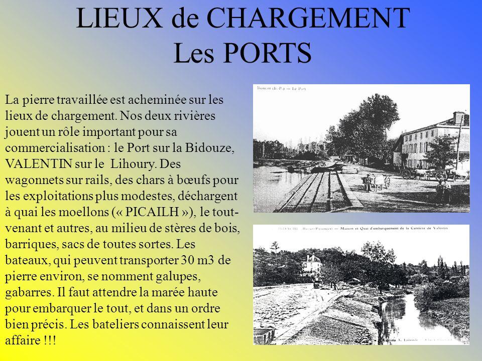 LIEUX de CHARGEMENT Les PORTS La pierre travaillée est acheminée sur les lieux de chargement. Nos deux rivières jouent un rôle important pour sa comme