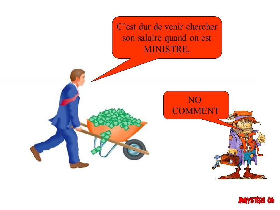 Cest dur de venir chercher son salaire quand on est MINISTRE. NO COMMENT