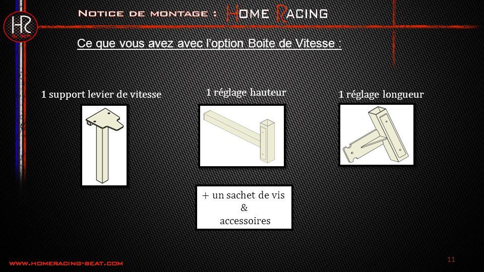 11 Ce que vous avez avec loption Boite de Vitesse : 1 support levier de vitesse 1 réglage hauteur 1 réglage longueur + un sachet de vis & accessoires