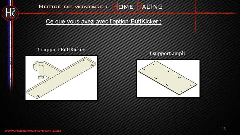 13 Ce que vous avez avec loption ButtKicker : 1 support ButtKicker 1 support ampli