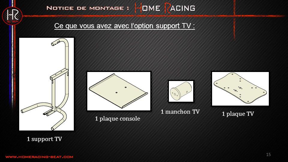 15 Ce que vous avez avec loption support TV : 1 support TV 1 plaque console 1 manchon TV 1 plaque TV