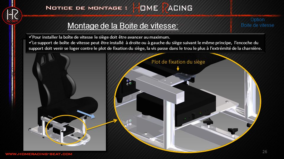26 Montage de la Boite de vitesse: Option Boite de vitesse Pour installer la boîte de vitesse le siège doit être avancer au maximum.