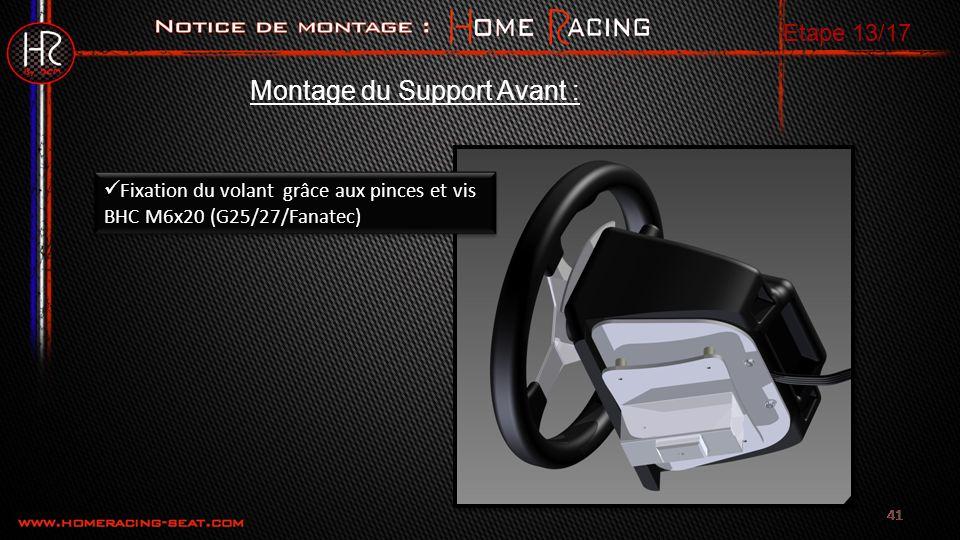 41 Etape 13/17 Fixation du volant grâce aux pinces et vis BHC M6x20 (G25/27/Fanatec) Montage du Support Avant :