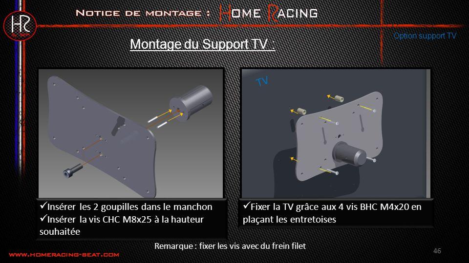 46 Option support TV Montage du Support TV : Insérer les 2 goupilles dans le manchon Insérer la vis CHC M8x25 à la hauteur souhaitée Insérer les 2 goupilles dans le manchon Insérer la vis CHC M8x25 à la hauteur souhaitée Fixer la TV grâce aux 4 vis BHC M4x20 en plaçant les entretoises TV Remarque : fixer les vis avec du frein filet