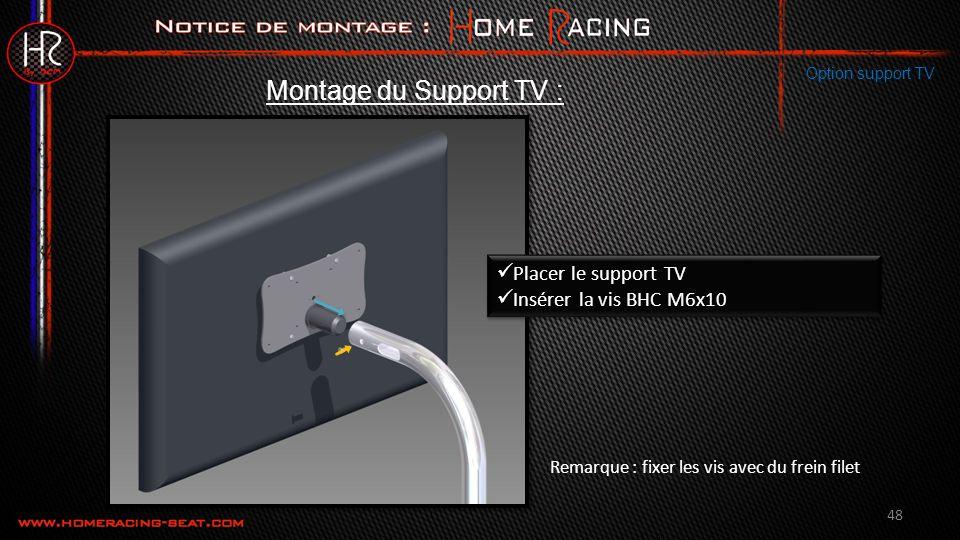 48 Montage du Support TV : Option support TV Placer le support TV Insérer la vis BHC M6x10 Placer le support TV Insérer la vis BHC M6x10 Remarque : fixer les vis avec du frein filet