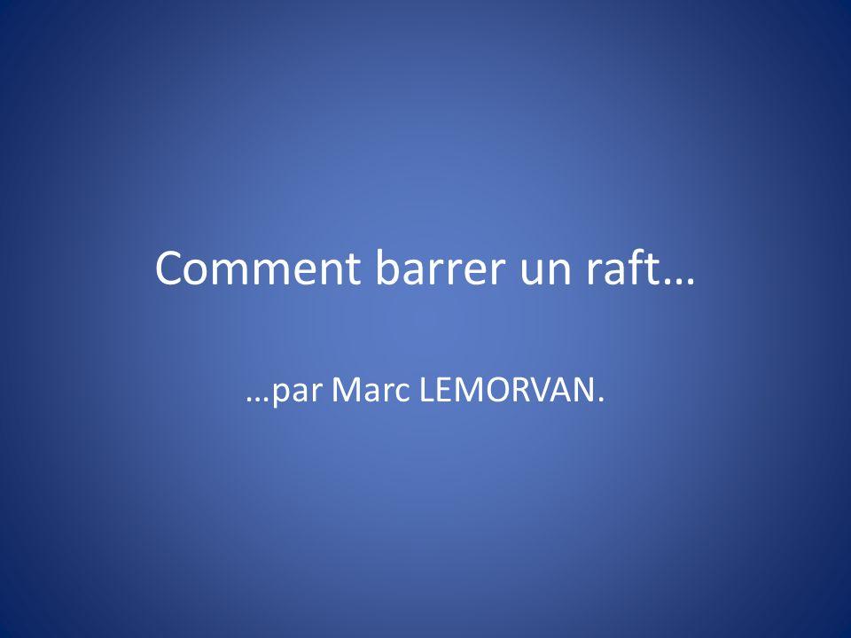 Comment barrer un raft… …par Marc LEMORVAN.