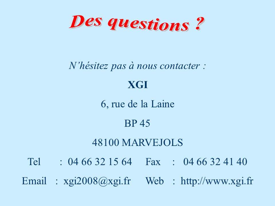 Nhésitez pas à nous contacter : XGI 6, rue de la Laine BP 45 48100 MARVEJOLS Tel : 04 66 32 15 64 Fax : 04 66 32 41 40 Email : xgi2008@xgi.fr Web : http://www.xgi.