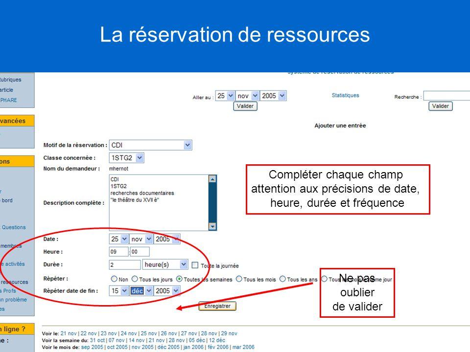 Compléter chaque champ attention aux précisions de date, heure, durée et fréquence Ne pas oublier de valider La réservation de ressources