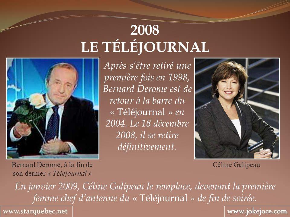 2008 LE TÉLÉJOURNAL Bernard Derome, à la fin de son dernier « Téléjournal » Après sêtre retiré une première fois en 1998, Bernard Derome est de retour à la barre du « Téléjournal » en 2004.