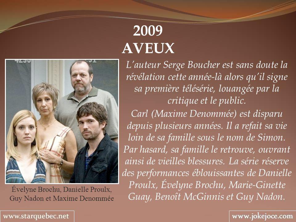 2009 AVEUX Évelyne Brochu, Danielle Proulx, Guy Nadon et Maxime Denommée Lauteur Serge Boucher est sans doute la révélation cette année-là alors quil signe sa première télésérie, louangée par la critique et le public.