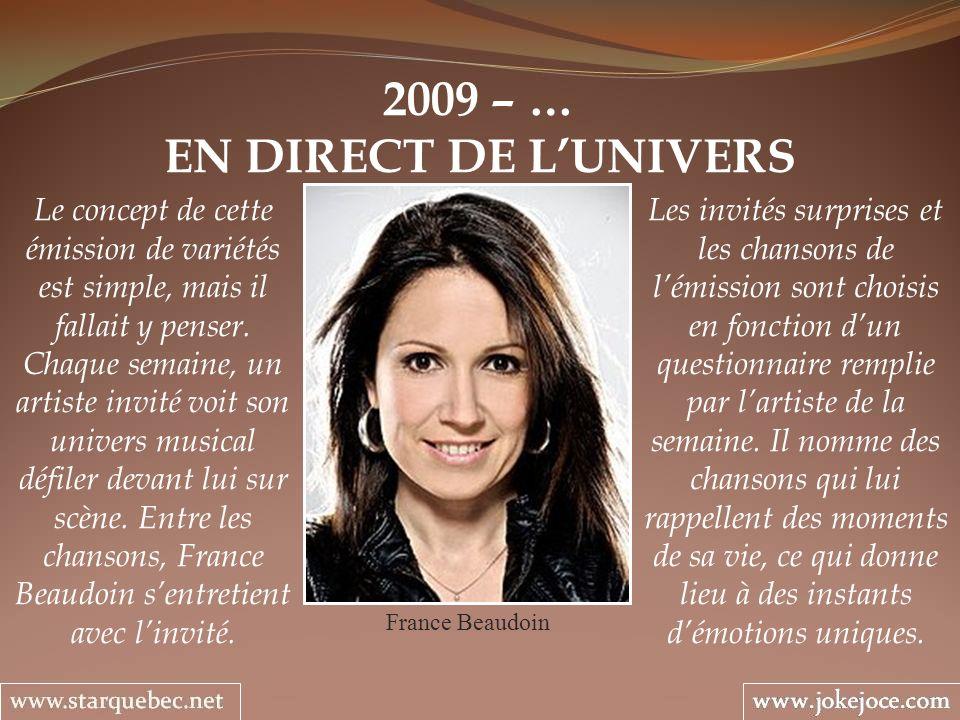 2009 – … EN DIRECT DE LUNIVERS France Beaudoin Le concept de cette émission de variétés est simple, mais il fallait y penser. Chaque semaine, un artis