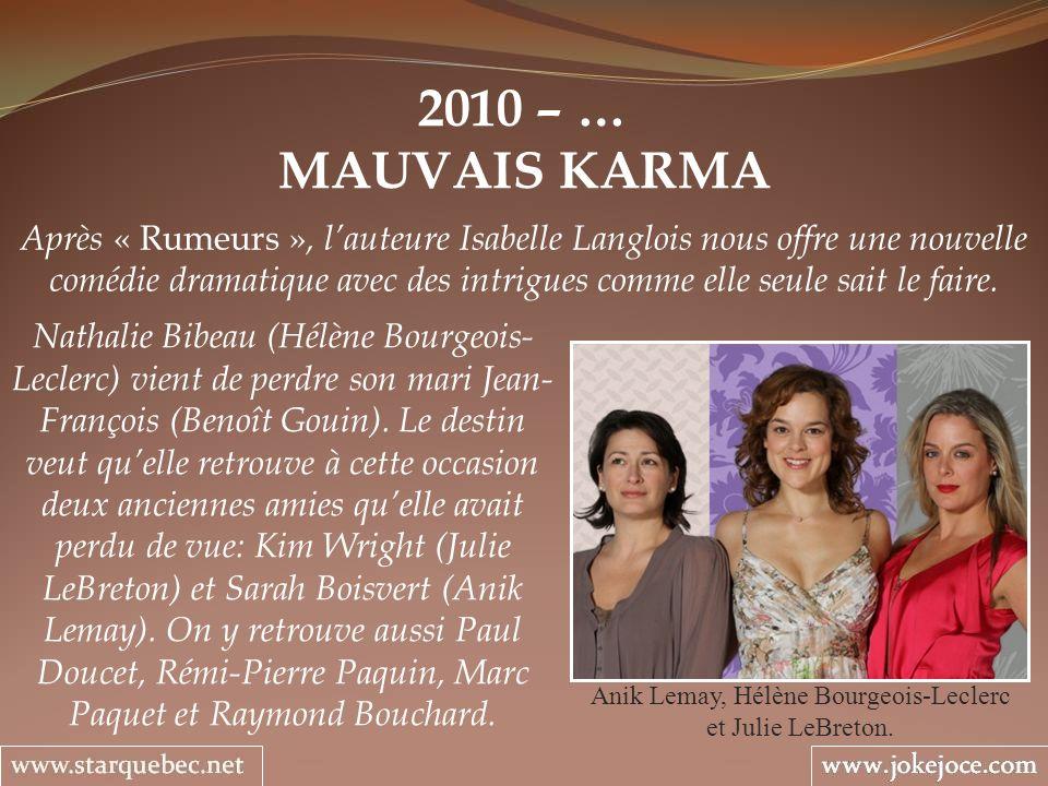 2010 – … MAUVAIS KARMA Anik Lemay, Hélène Bourgeois-Leclerc et Julie LeBreton. Après « Rumeurs », lauteure Isabelle Langlois nous offre une nouvelle c