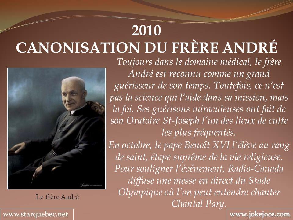2010 CANONISATION DU FRÈRE ANDRÉ Le frère André Toujours dans le domaine médical, le frère André est reconnu comme un grand guérisseur de son temps. T