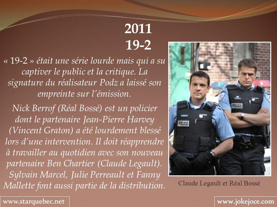 2011 19-2 Claude Legault et Réal Bossé « 19-2 » était une série lourde mais qui a su captiver le public et la critique.