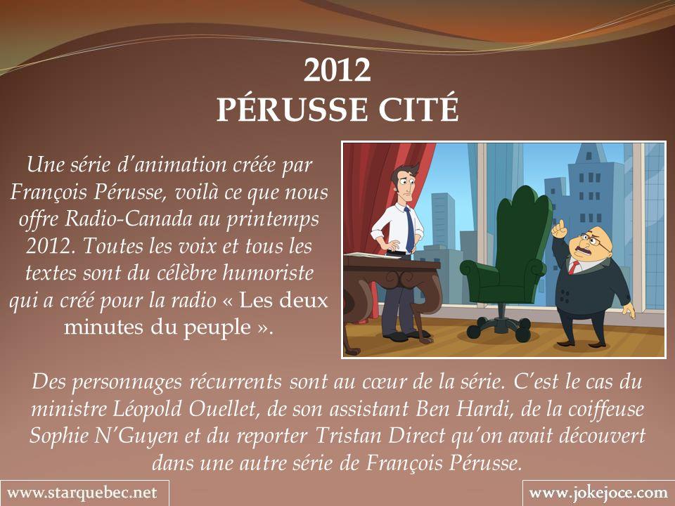 2012 PÉRUSSE CITÉ Une série danimation créée par François Pérusse, voilà ce que nous offre Radio-Canada au printemps 2012.