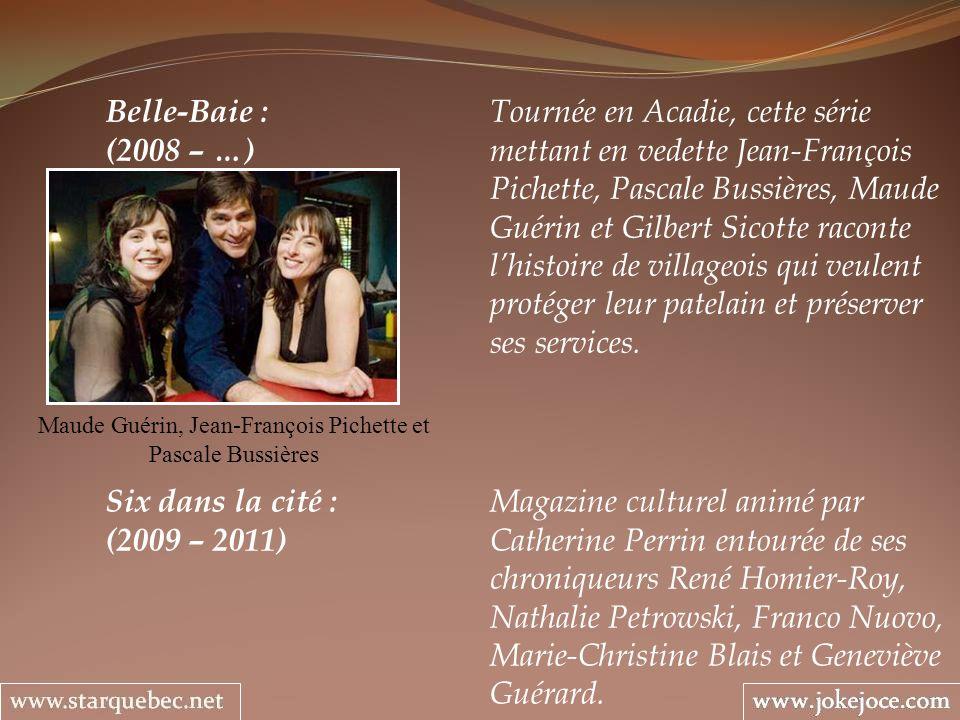 Belle-Baie : Tournée en Acadie, cette série (2008 – …) mettant en vedette Jean-François Pichette, Pascale Bussières, Maude Guérin et Gilbert Sicotte r