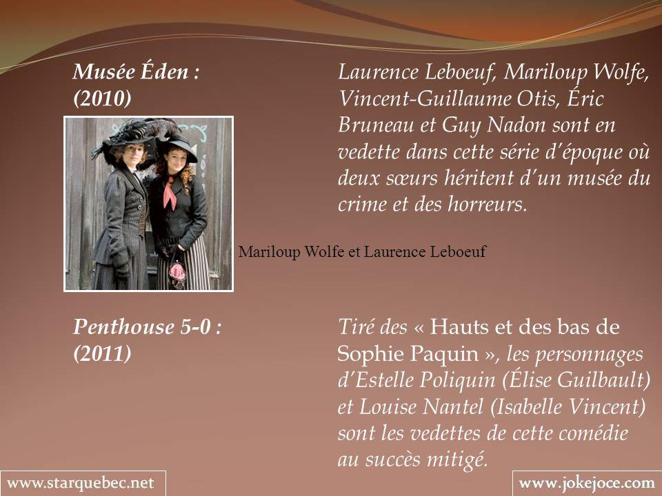 Musée Éden : Laurence Leboeuf, Mariloup Wolfe, (2010) Vincent-Guillaume Otis, Éric Bruneau et Guy Nadon sont en vedette dans cette série dépoque où deux sœurs héritent dun musée du crime et des horreurs.