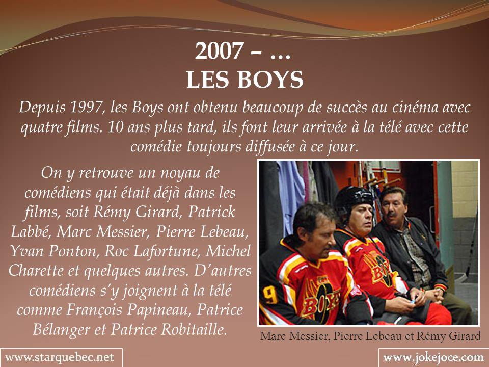2007 – … LES BOYS Marc Messier, Pierre Lebeau et Rémy Girard Depuis 1997, les Boys ont obtenu beaucoup de succès au cinéma avec quatre films. 10 ans p