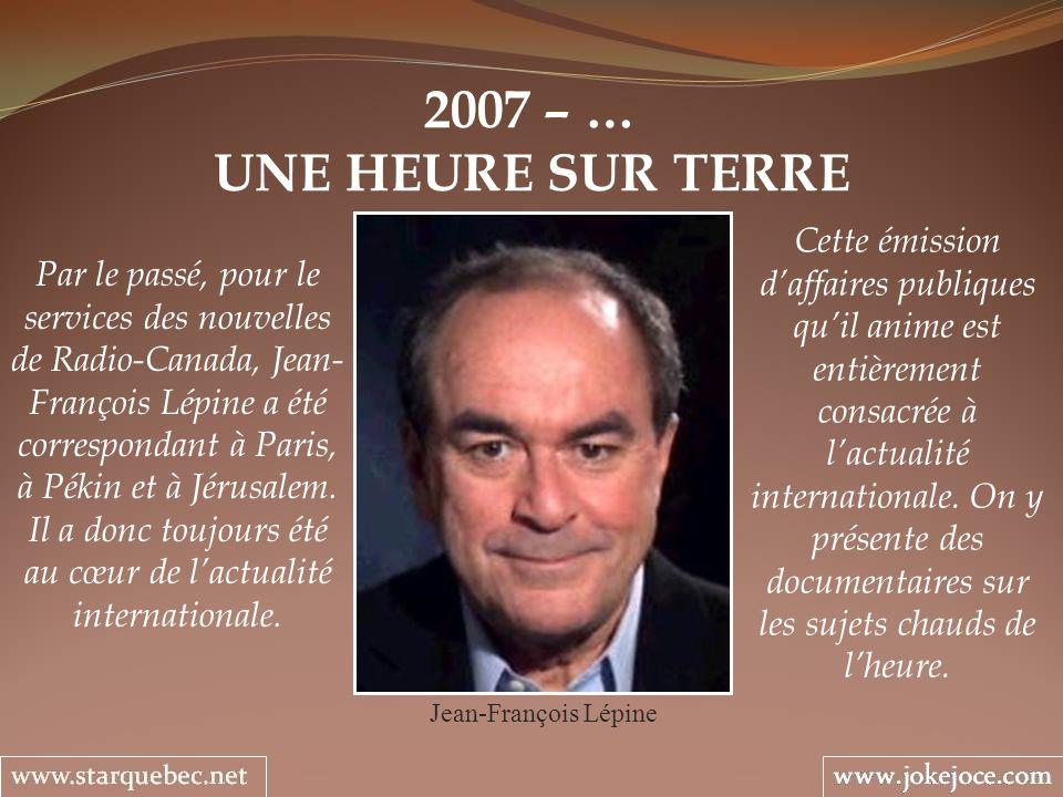 2007 – … UNE HEURE SUR TERRE Jean-François Lépine Par le passé, pour le services des nouvelles de Radio-Canada, Jean- François Lépine a été correspondant à Paris, à Pékin et à Jérusalem.