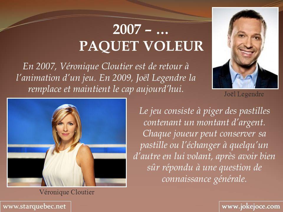 2007 – … PAQUET VOLEUR Véronique Cloutier En 2007, Véronique Cloutier est de retour à lanimation dun jeu. En 2009, Joël Legendre la remplace et mainti
