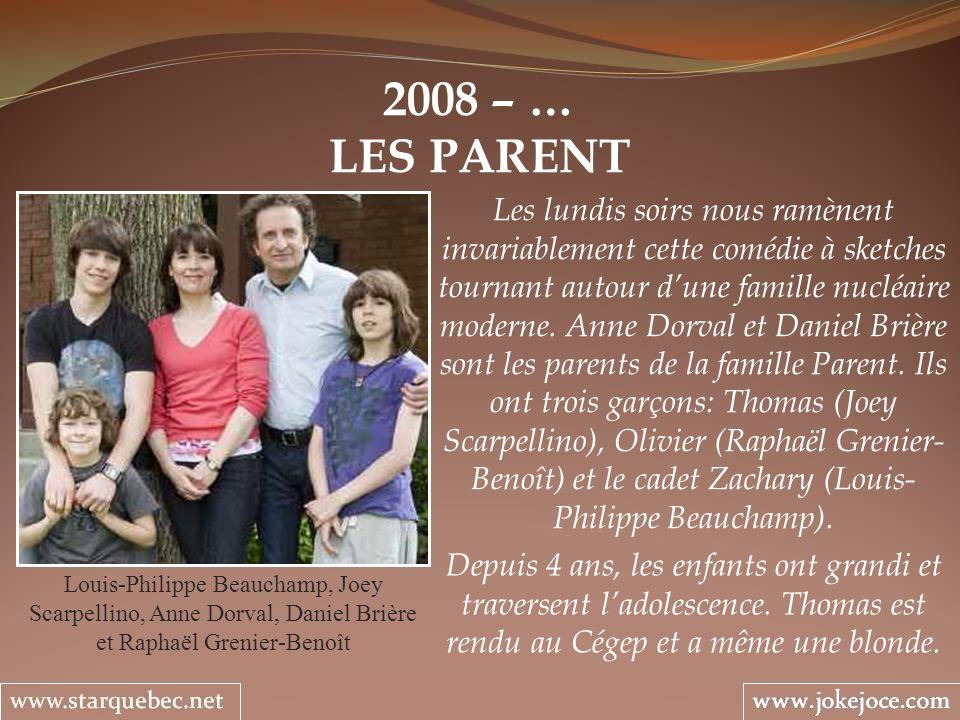 2008 – … LES PARENT Louis-Philippe Beauchamp, Joey Scarpellino, Anne Dorval, Daniel Brière et Raphaël Grenier-Benoît Les lundis soirs nous ramènent in