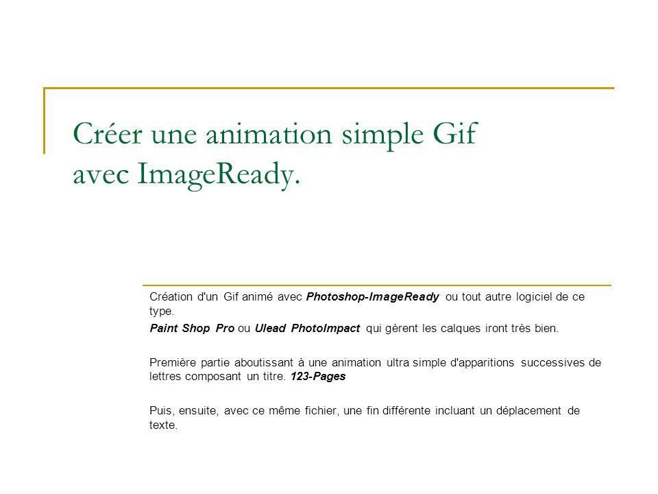 Créer une animation simple Gif avec ImageReady. Création d'un Gif animé avec Photoshop-ImageReady ou tout autre logiciel de ce type. Paint Shop Pro ou